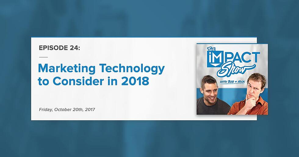 """""""Marketing Technology to Consider in 2018:"""" The IMPACT Show Ep. 24 [Show Notes]"""
