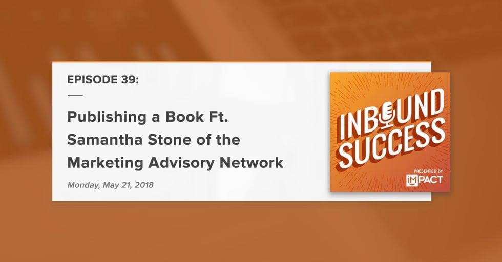 """Publishing a Book Ft. Samantha Stone of the Marketing Advisory Network"" (Inbound Success Ep. 39)"