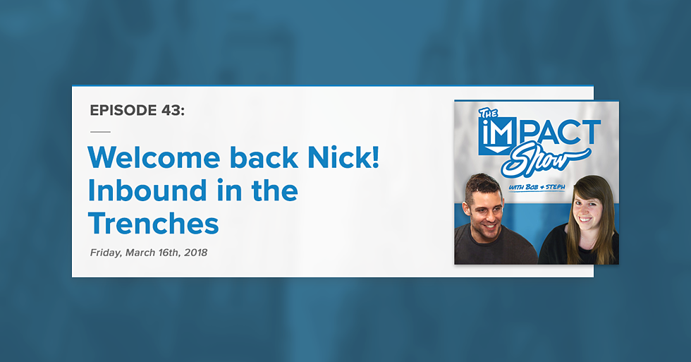 Welcome back Nick! Inbound in the Trenches (The IMPACT Show Ep. 43)