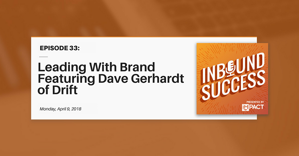 """""""Leading With Brand Featuring Dave Gerhardt of Drift"""" (Inbound Success Ep. 33)"""