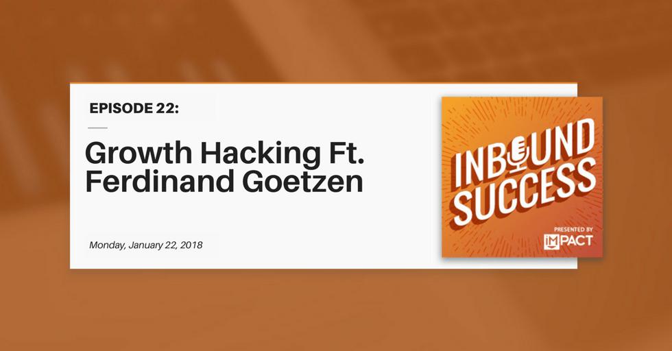 """Growth Hacking Ft. Ferdinand Goetzen"" (Inbound Success Ep. 22)"