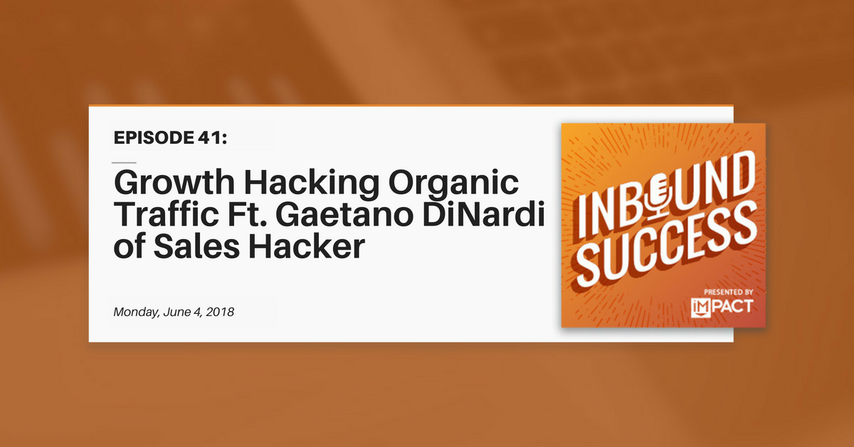 """Growth Hacking Organic Traffic Ft. Gaetano DiNardi of Sales Hacker"" (Inbound Success Ep. 41)"