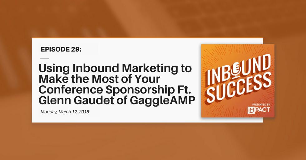 """Using Inbound to Maximize Your Event Sponsorship Ft. Glenn Gaudet of GaggleAMP"" (Inbound Success Ep. 29)"