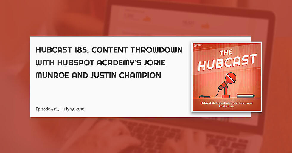 Hubcast 185: Content Throwdown with HubSpot Academy's Jorie Munroe & Justin Champion