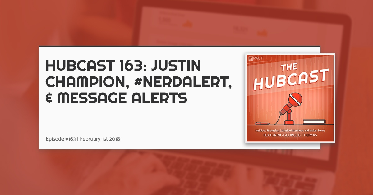Hubcast 163: Justin Champion, #NerdAlert, & Message Alerts