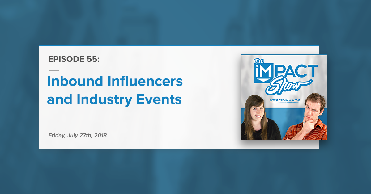 Inbound Influencers and Industry Events (The IMPACT Show Ep. 55)