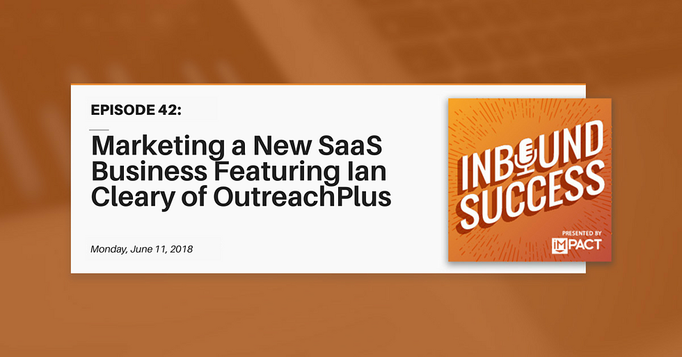 """""""Marketing a New SaaS Business Ft. Ian Cleary of OutreachPlus"""" (Inbound Success Ep. 42)"""