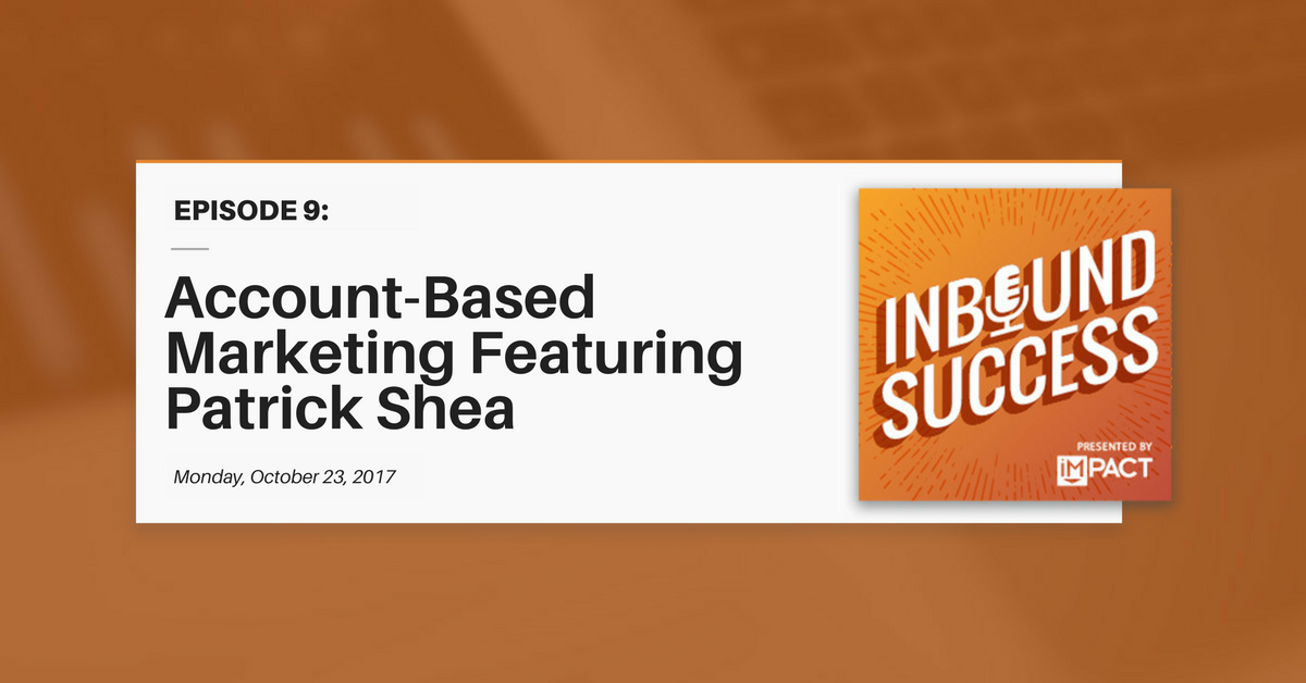 """""""Account-Based Marketing Ft. Patrick Shea"""" (Inbound Success Podcast Ep. 9)"""
