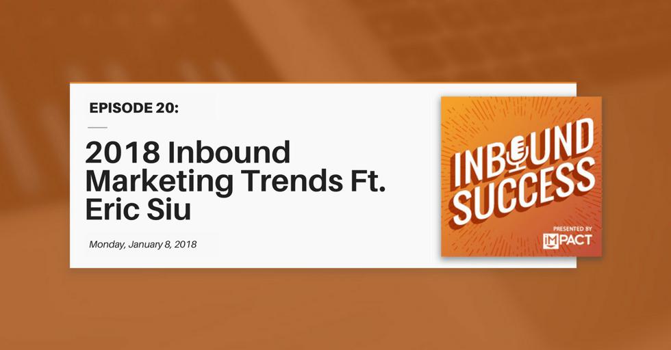 """""""2018 Inbound Marketing Trends Ft. Eric Siu"""" (Inbound Success Ep. 20)"""