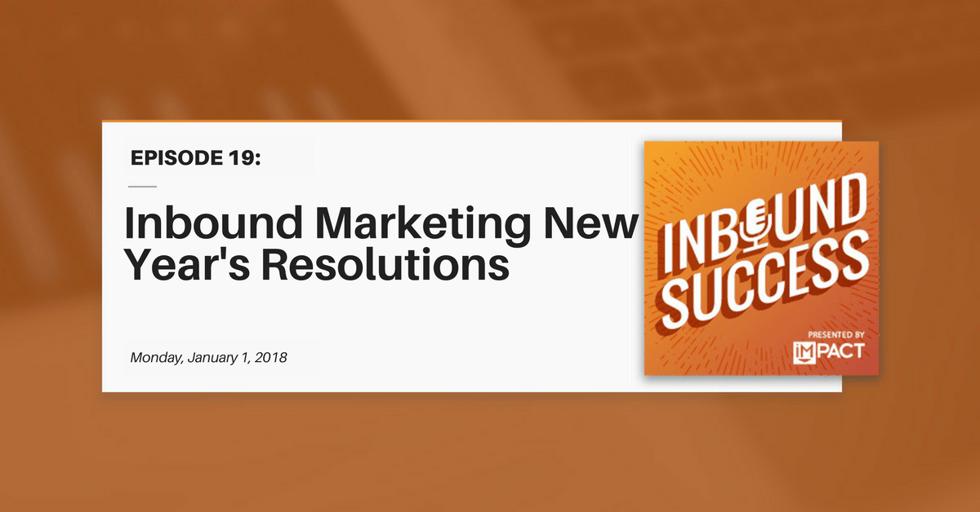 """""""Inbound Marketing New Year's Resolutions"""" (Inbound Success Ep. 19)"""