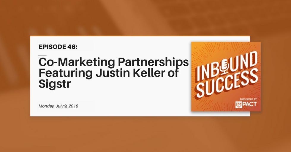 """""""Co-Marketing Partnerships Ft. Justin Keller of Sigstr"""" (Inbound Success Ep. 46)"""