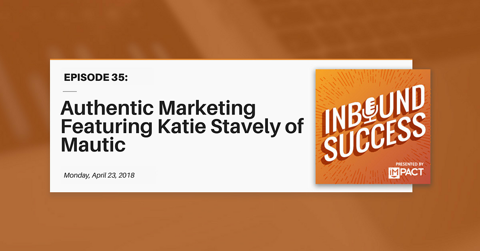 """""""Authentic Marketing Featuring Katie Stavely of Mautic"""" (Inbound Success Ep. 35)"""