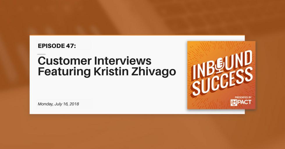 """""""Customer Interviews Featuring Kristin Zhivago"""" (Inbound Success Ep. 47)"""
