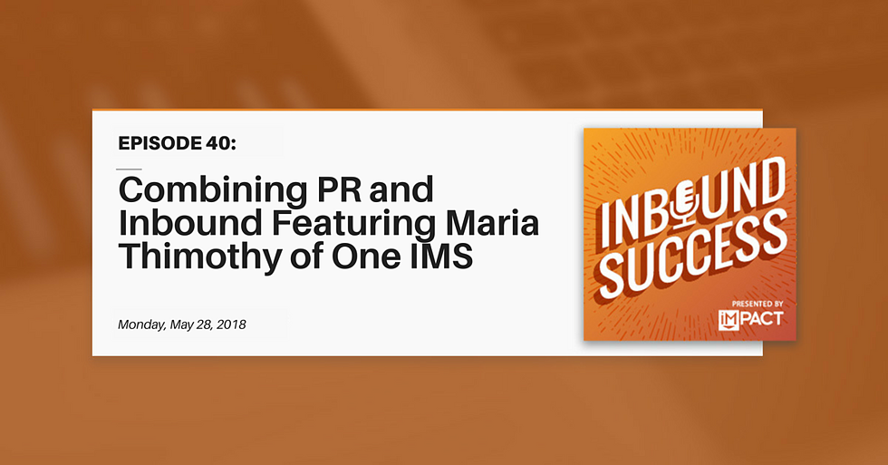 """Combining PR and Inbound Ft. Maria Thimothy of OneIMS"" (Inbound Success Ep. 40)"