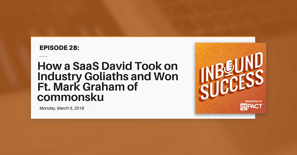 """""""How a SaaS David Took On Industry Goliaths & Won Ft. Mark Graham of commonsku"""" (Inbound Success Ep. 28)"""