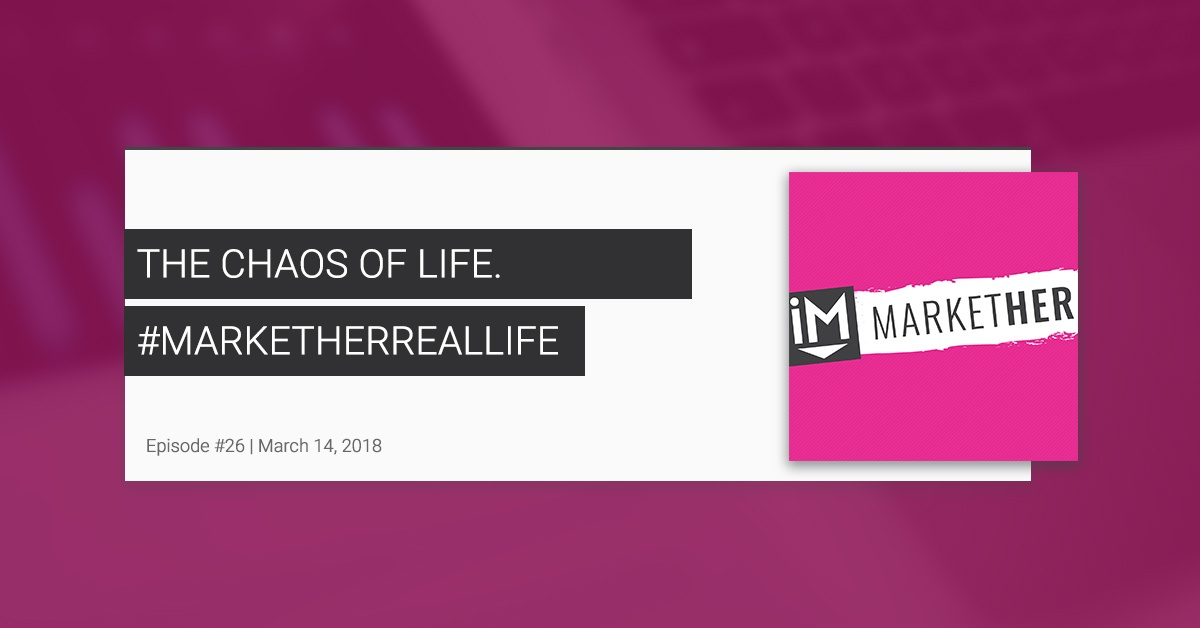 The Chaos of Life [MarketHerEp. 26]