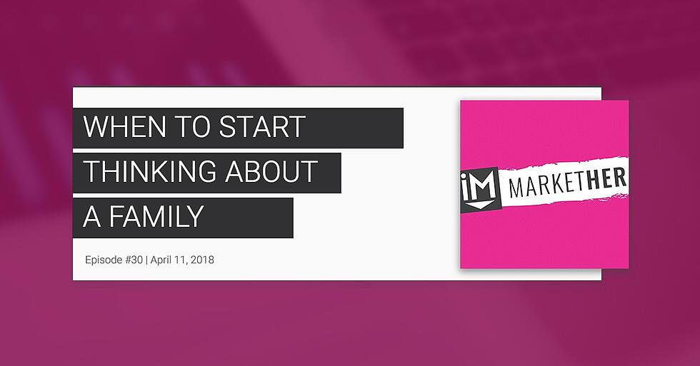 When to Think About Starting a Family (ft. RMACT's Courtney Paige) [MarketHer Ep. 30]