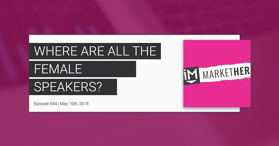 Where Are All the Female Speakers? [MarketHer Ep. 34]