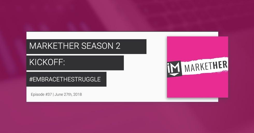 Season 2 Kick-Off: #EmbraceTheStruggle [MarketHer Episode #37]
