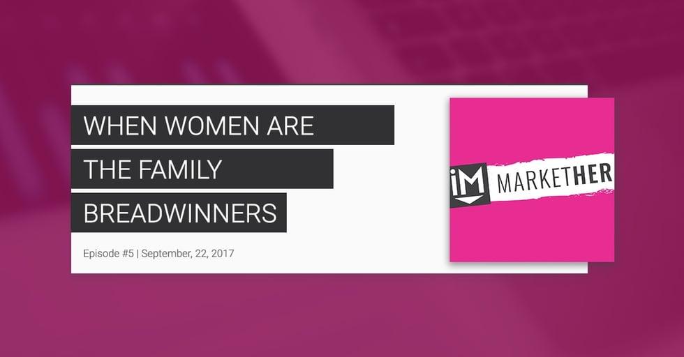 """When Women Are the Family Breadwinners: ""(MarketHer Episode #5)"