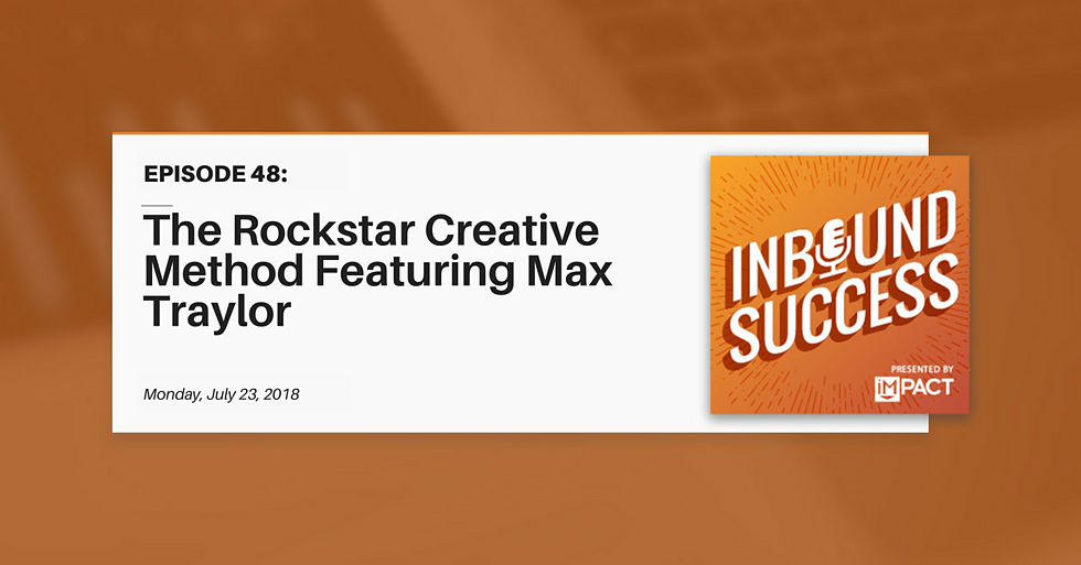 """The Rockstar Creative Method Featuring Max Traylor"" (Inbound Success Ep. 48)"