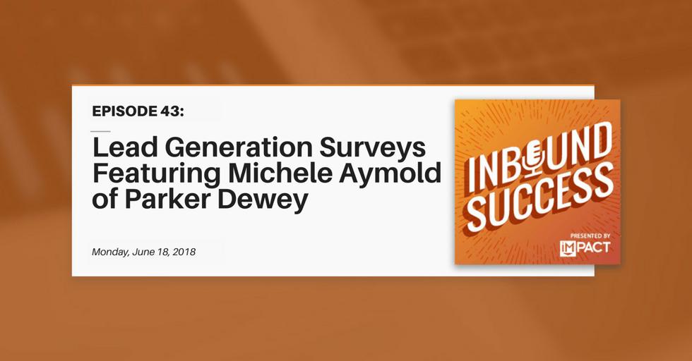 """Lead Generation Surveys Ft. Michele Aymold of Parker Dewey"" (Inbound Success Ep. 43)"