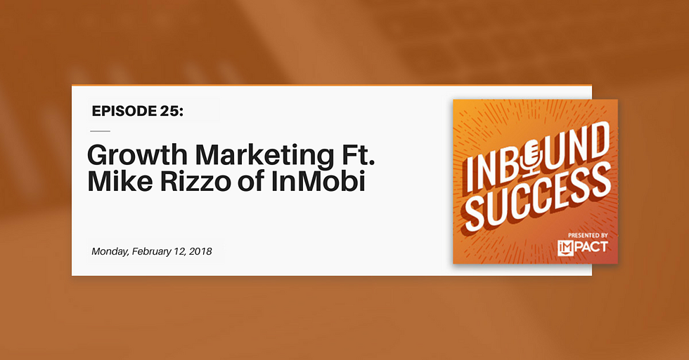 """""""Growth Marketing Ft. Mike Rizzo of InMobi"""" (Inbound Success Ep. 25)"""