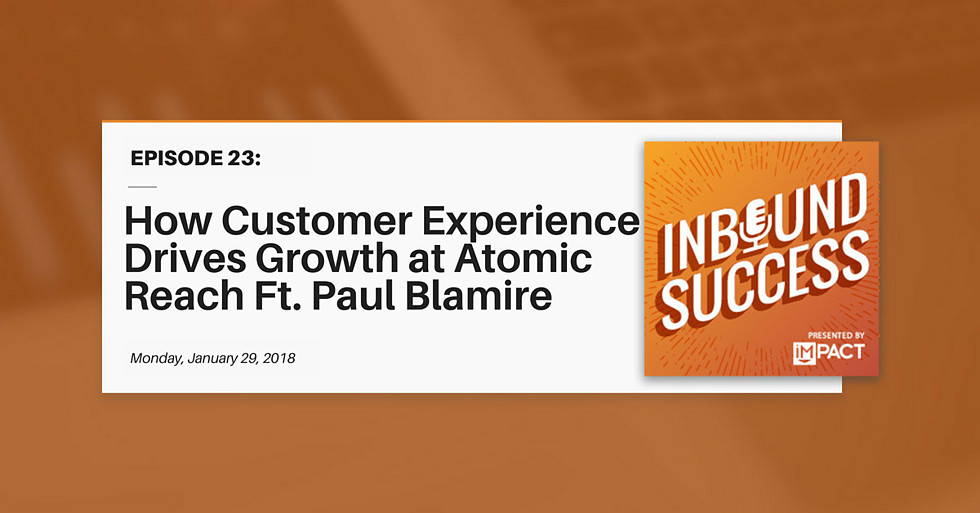 """""""How Customer Experience Drives Growth at Atomic Reach Ft. Paul Blamire"""" (Inbound Success Ep. 23)"""