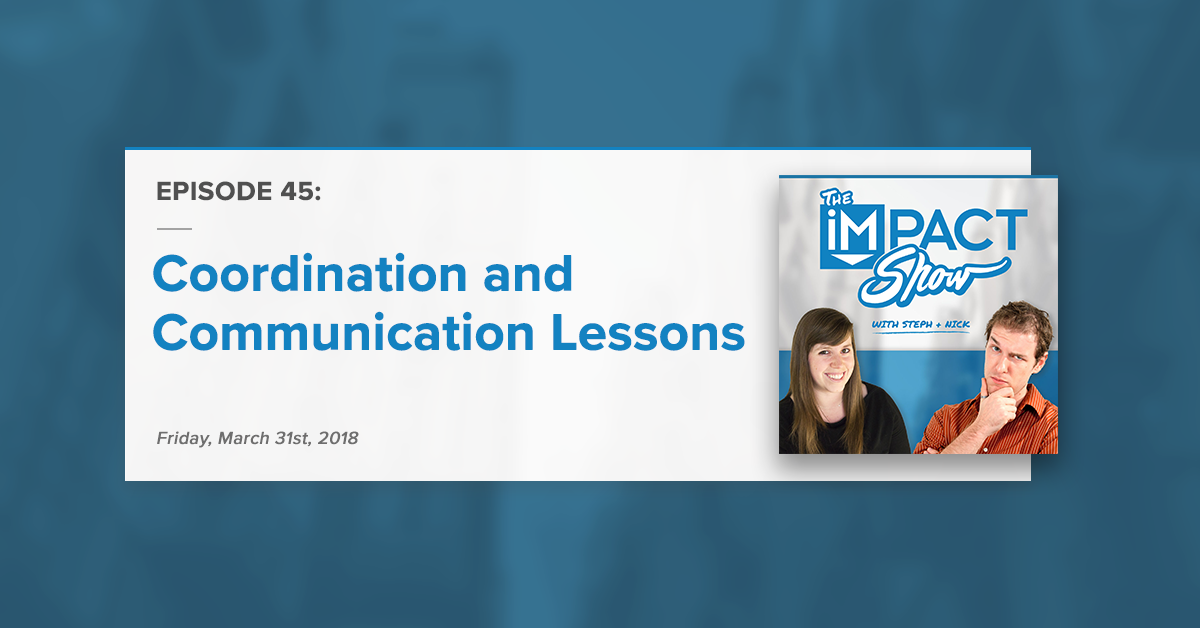 Coordination and Communication Lessons (The IMPACT Show Ep. 45)