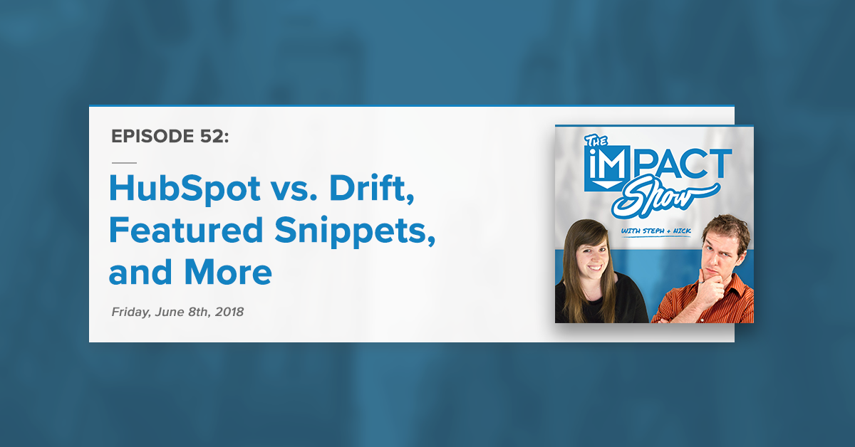 HubSpot vs. Drift, Featured Snippets, and More from Bob and Kyle (The IMPACT Show Ep. 52)