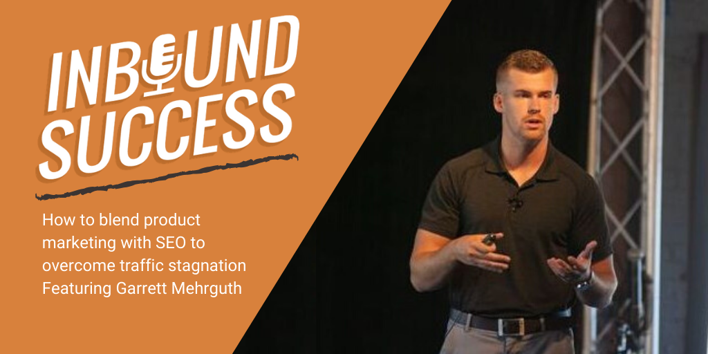 How to blend product marketing and SEO to boost stuck traffic ft. Garrett Mehrguth of Directive (Inbound Success, Ep. 140)