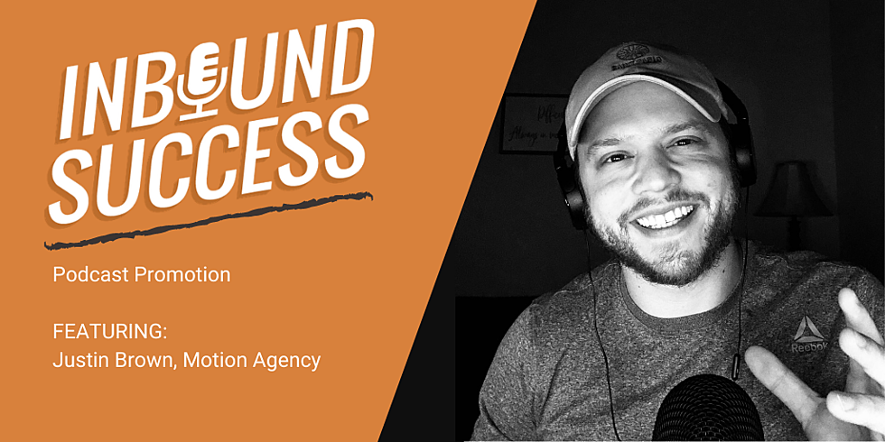 Podcast promotion strategies Ft. Justin Brown of Motion Agency (Inbound Success, Ep. 163)