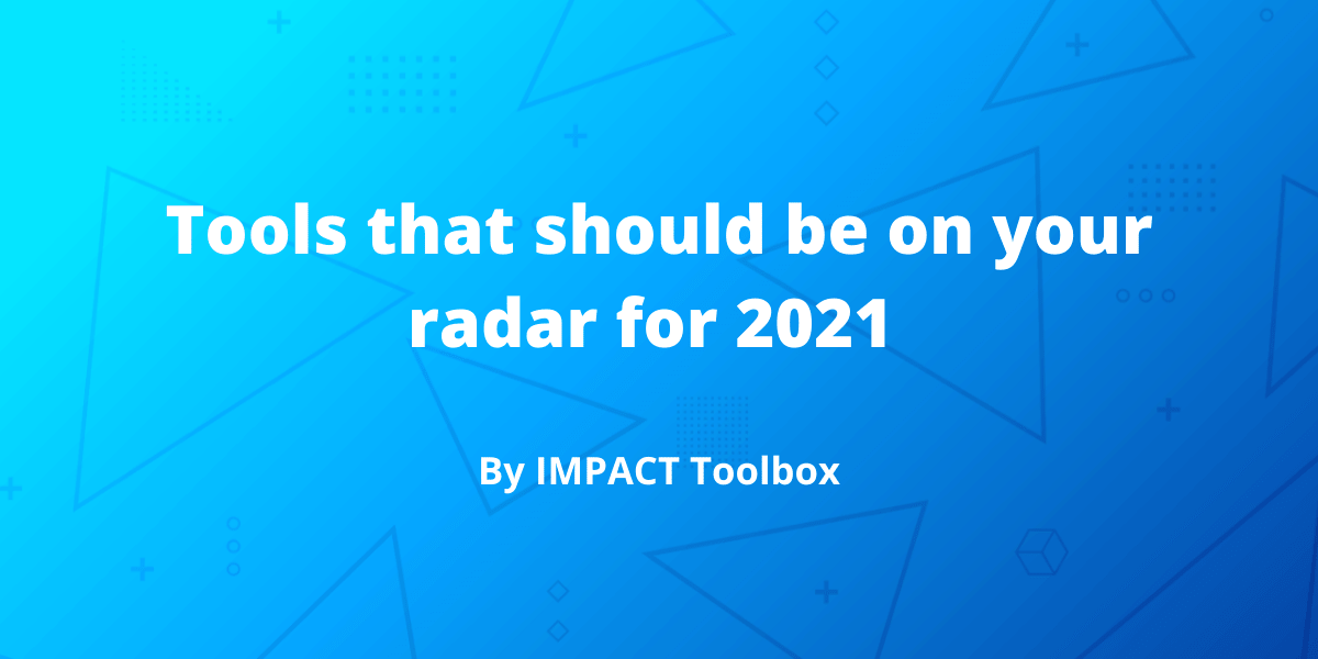 10 tools that should be on your radar for 2021 [IMPACT Toolbox Dec 2020]