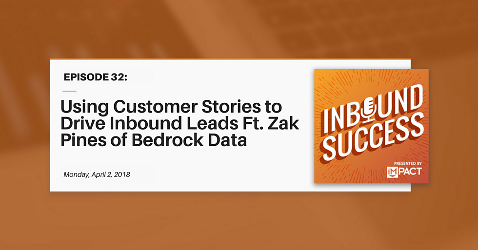 """""""Using Customer Stories to Drive Inbound Leads Ft. Zak Pines of Bedrock Data"""" (Inbound Success Ep. 32)"""