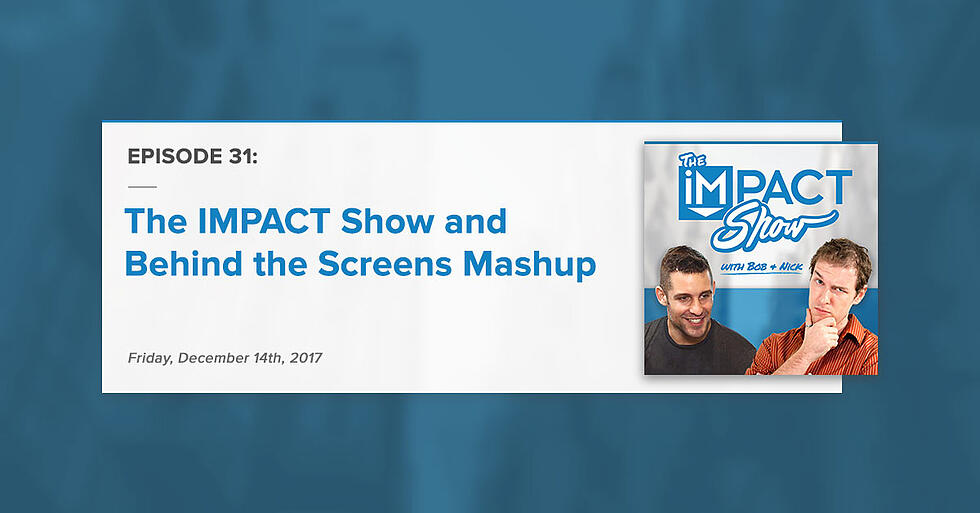 """""""Behind the Screens Crossover"""" The IMPACT Show Ep. 31 [Show Notes]"""