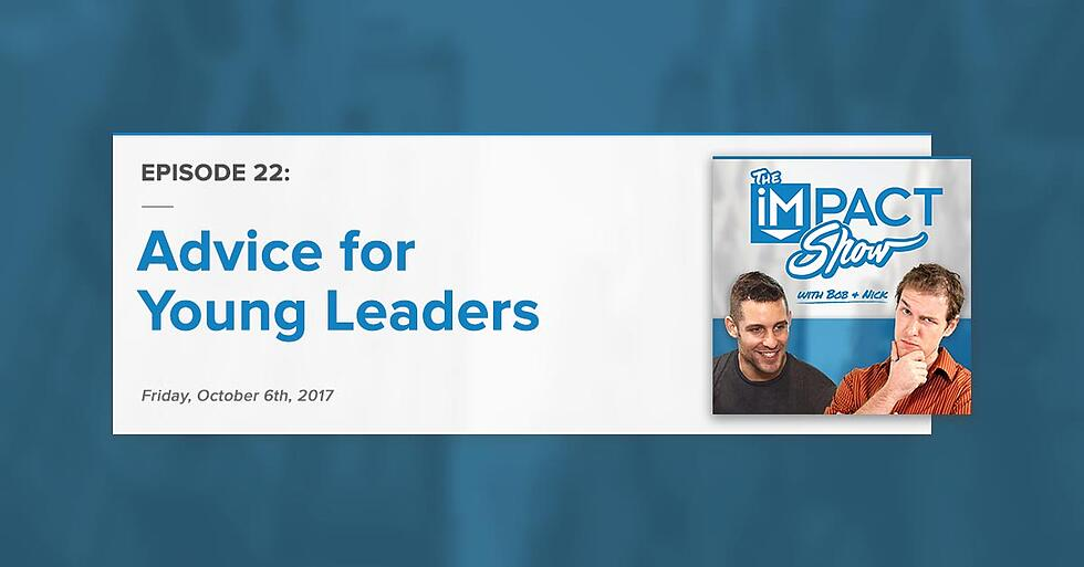 """""""Advice for Young Leaders"""" The IMPACT Show Ep. 22 [Show Notes]"""