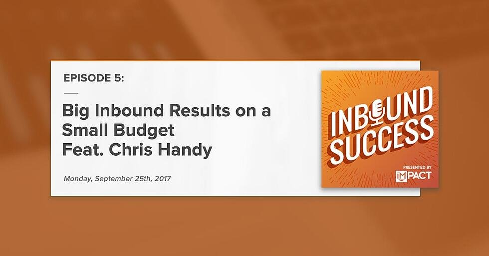 """""""Big Inbound Results on a Small Budget Feat. Chris Handy"""" (Inbound Success Podcast Ep. 5)"""