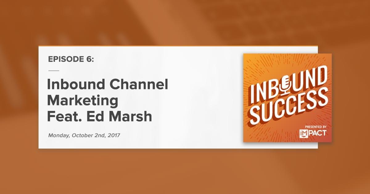 """""""Inbound Channel Marketing Feat. Ed Marsh"""" (Inbound Success Podcast Ep. 6)"""