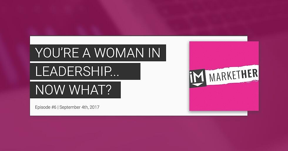 """""""You're a Woman in a New Leadership Role...Now What?"""" (MarketHer Ep. 6)"""