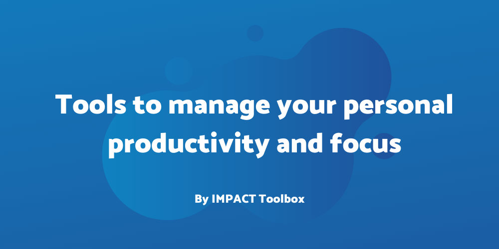 4 tools to manage your personal productivity and organization [IMPACT Toolbox May 2020]