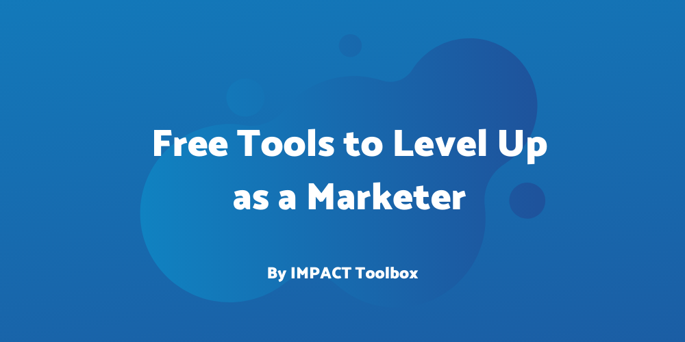 5 fantastic free tools for leveling up as a marketer [IMPACT Toolbox Oct 2019]