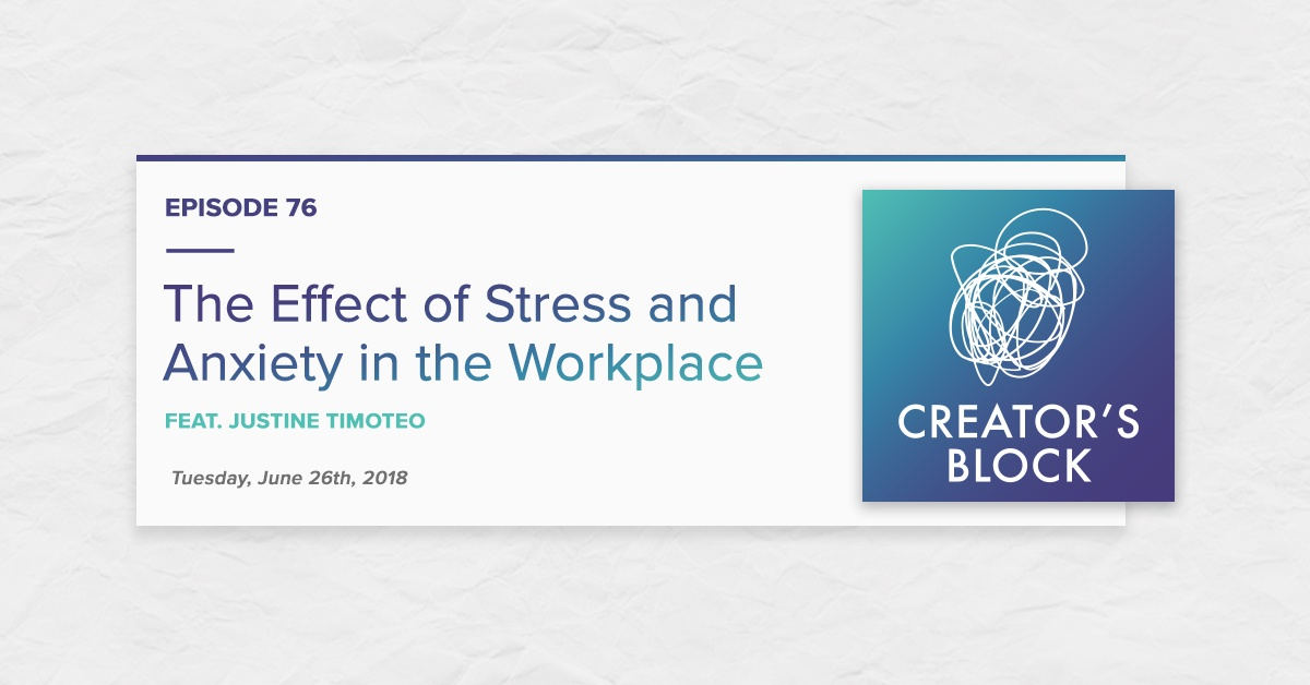 """""""The Effect of Stress & Anxiety in the Workplace"""" (Creator's Block, Ep. 76)"""