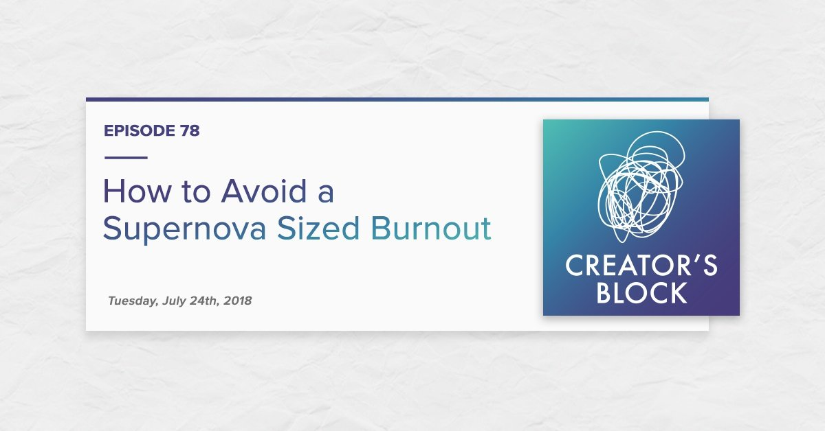 """""""How to Avoid a Supernova-Sized Burnout"""" (Creator's Block Ep. 78)"""