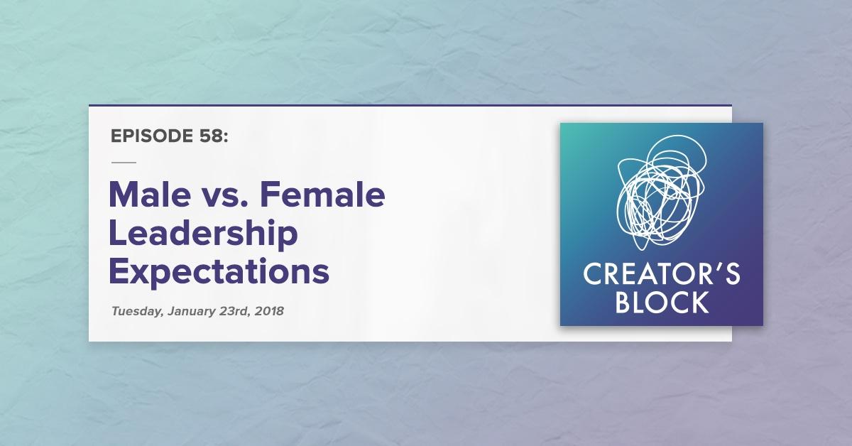 """Male vs. Female Leadership Expectations"" (Creator's Block, Ep. 58)"