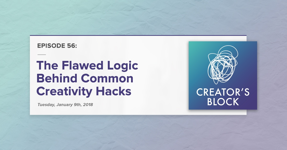 """The Flawed Logic Behind Common Creativity Hacks"" (Creator's Block, Ep. 56)"