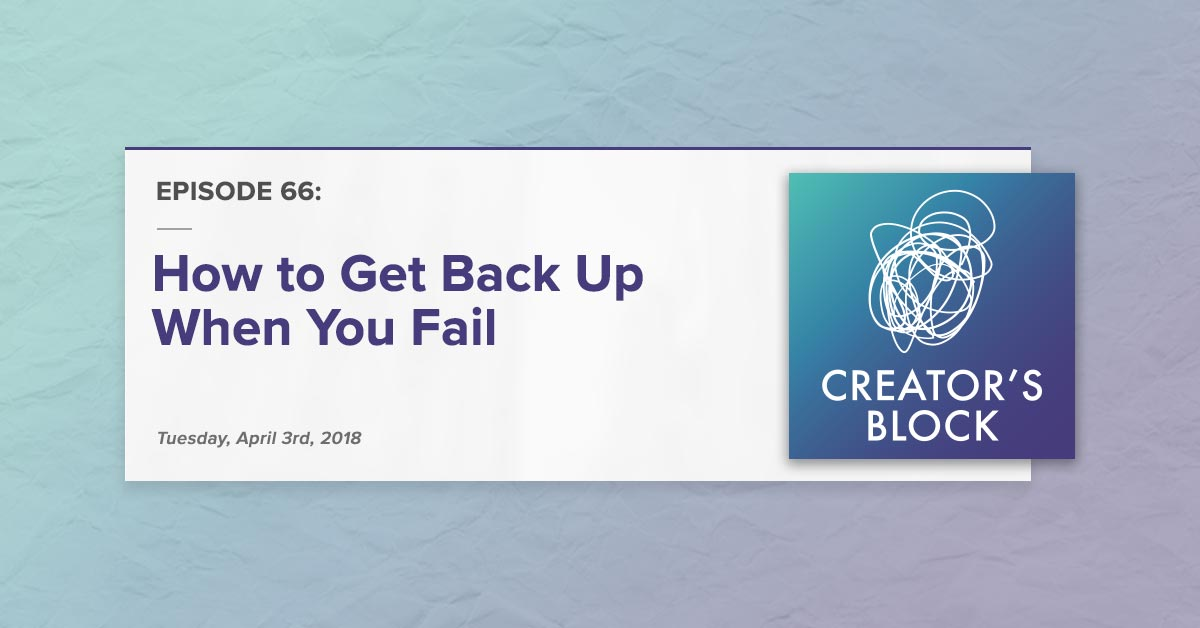 """""""How to Get Back Up When You Fail"""" (Creator's Block, Ep. 66)"""