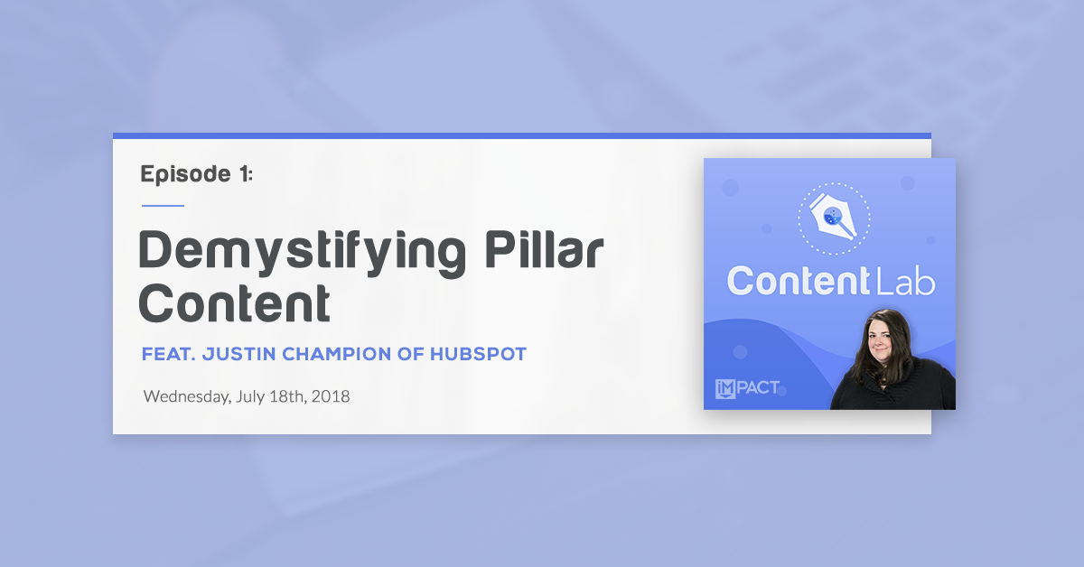 """""""Demystifying Pillar Content & Topic Clusters"""" with Justin Champion of HubSpot (Content Lab, Ep. 1)"""