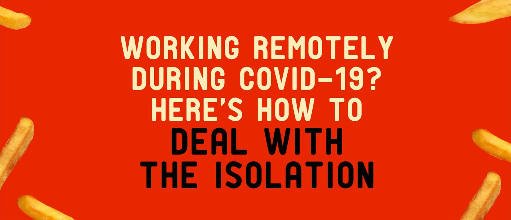 How to deal with isolation when working remotely during COVID-19 [Infographic]