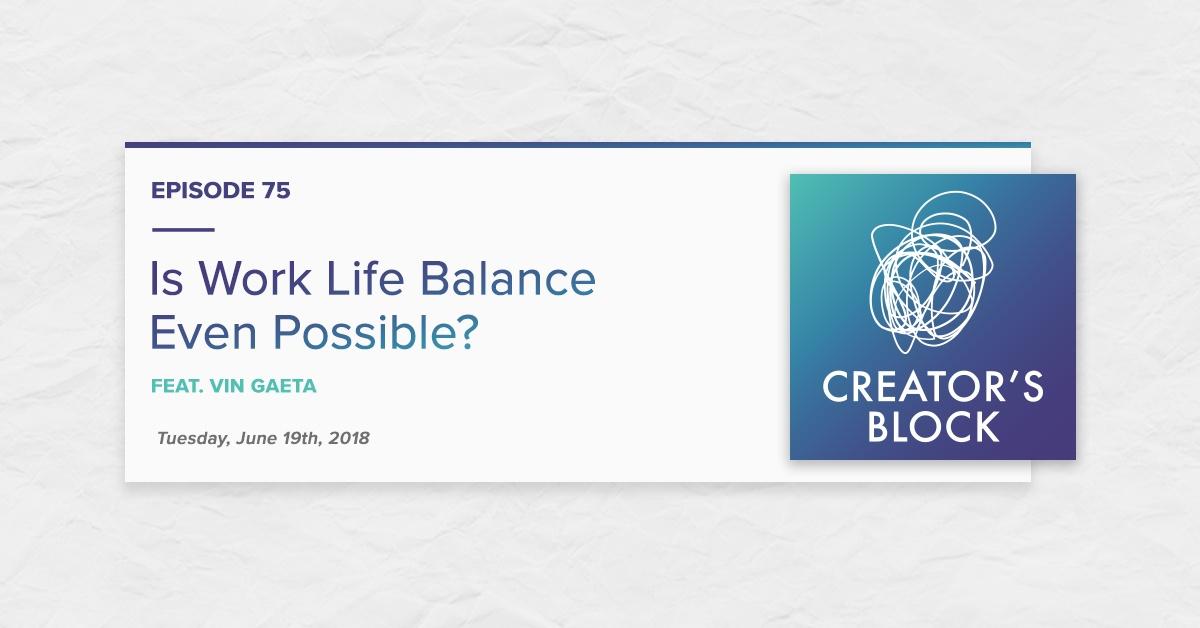 """Is Work Life Balance Even Possible?"" (Creator's Block, Ep. 75)"